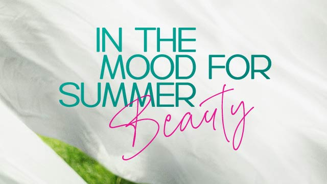 In The Mood For Summer Beauty