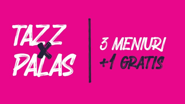 TAZZ & PALAS: 3 meniuri + 1 GRATIS