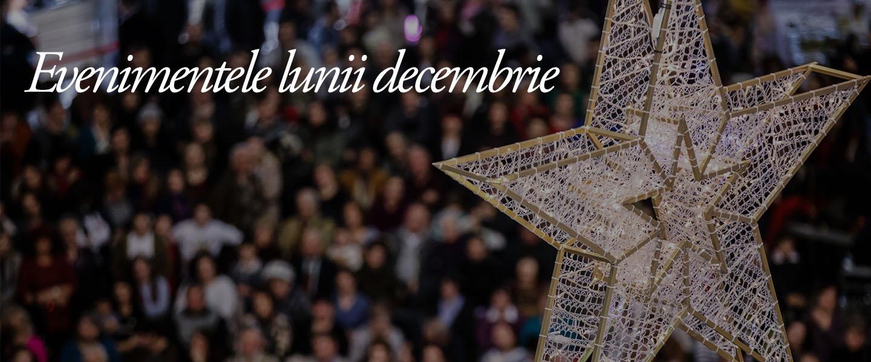Evenimentele lunii decembrie